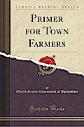 Primer for Town Farmers (Classic Reprint)