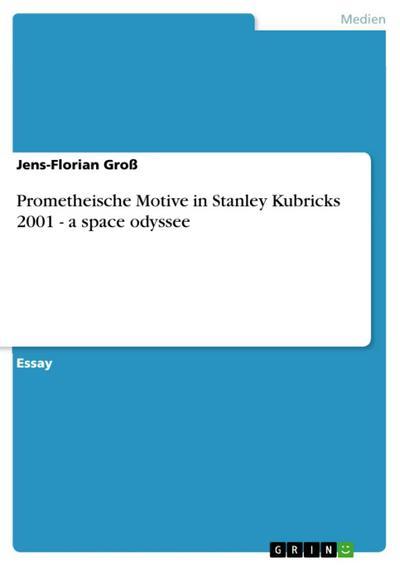 Prometheische Motive in Stanley Kubricks 2001 - a space odyssee