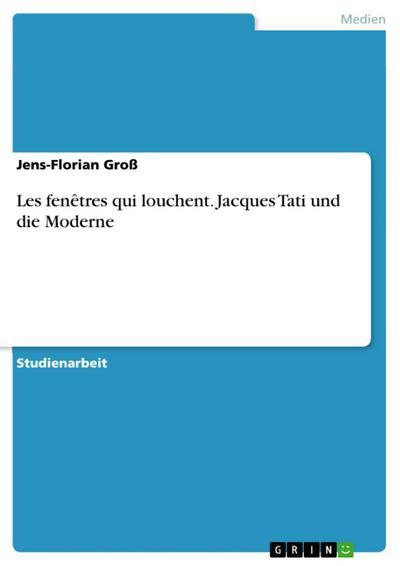 Les fenêtres qui louchent - Jacques Tati und die Moderne
