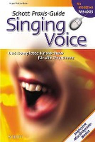 Schott Praxis-Guide Singing Voice: Das komplette Know-how für die Singstimme: Das komplette Know-how über die Singstimme. Mit interaktiven WEB-Codes