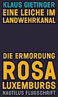 Eine Leiche im Landwehrkanal. Die Ermordung Rosa Luxemburgs (Nautilus Flugschrift)