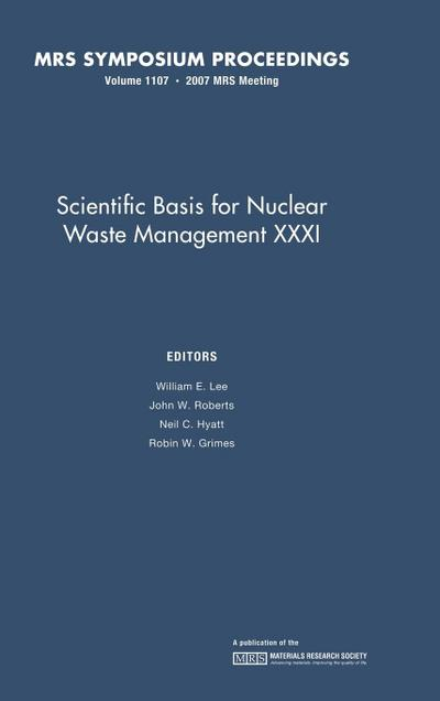 Scientific Basis for Nuclear Waster Management XXXI: Volume 1107