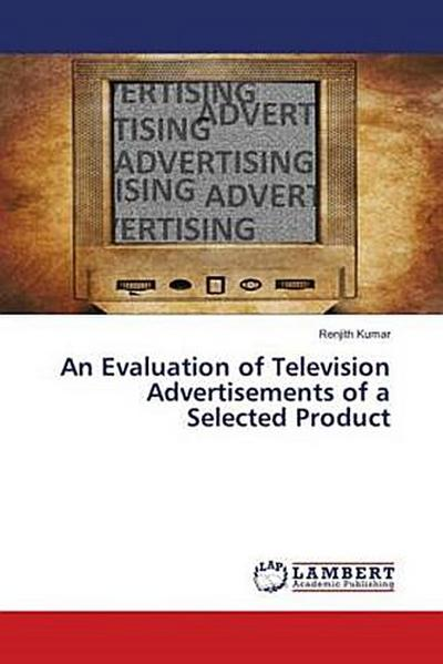 An Evaluation of Television Advertisements of a Selected Product