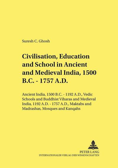 Civilisation, Education and School in Ancient and Medieval India, 1500 B.C. - 1757 A.D.