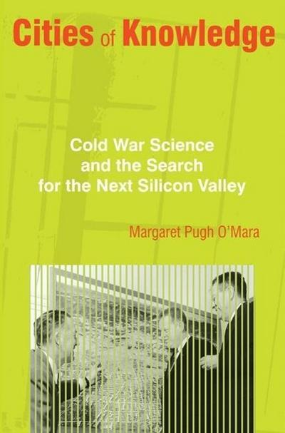 Cities of Knowledge - Cold War Science and the Search for the Next Silicon Valley