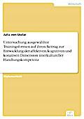 Untersuchung ausgewählter Trainingsformen auf ihren Beitrag zur Entwicklung der affektiven, kognitiven und konativen Dimension interkultureller Handlungskompetenz - Julia von Usslar