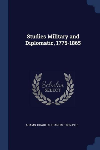 Studies Military and Diplomatic, 1775-1865