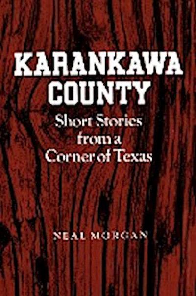 Karankawa County: Short Stories from a Corner of Texas
