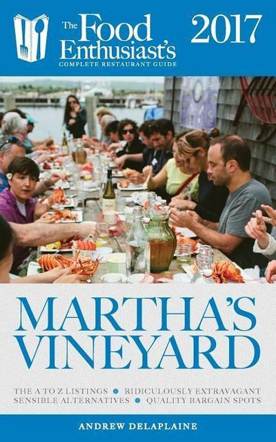 Martha's Vineyard - 2017: The Food Enthusiast's Complete Restaurant Guide