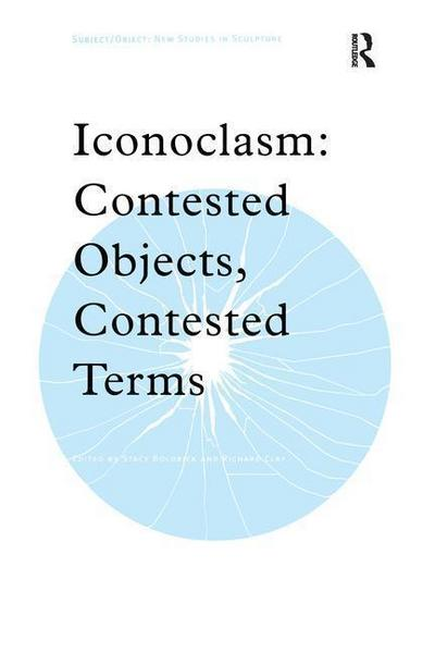 Iconoclasm: Contested Objects, Contested Terms