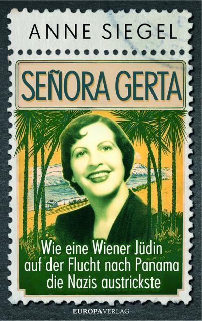 Señora Gerta                                                                                                                                    ; Wie eine Wiener Jüdin auf der Flucht nach Panama die Nazis austrickste; Deutsch