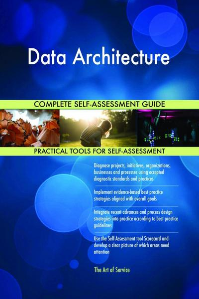 Data Architecture Complete Self-Assessment Guide