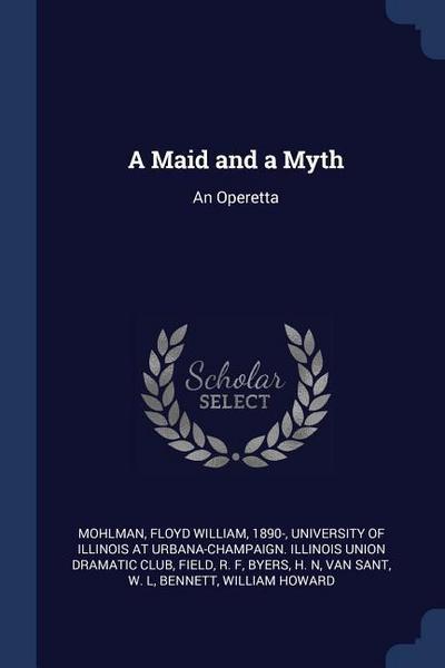 A Maid and a Myth: An Operetta