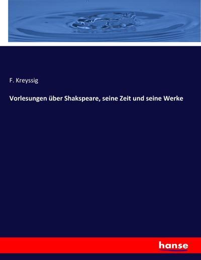 Vorlesungen über Shakspeare, seine Zeit und seine Werke