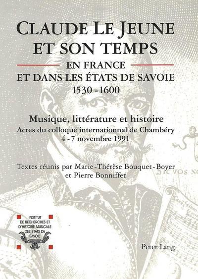 Claude Le Jeune et son temps en France et dans les Etats de Savoie (1530-1600)