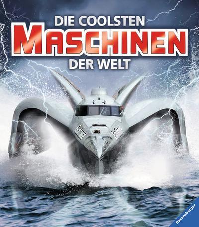Die coolsten Maschinen der Welt; Übers. v. Hensel, Wolfgang; Deutsch; durchg. farb. Fotos
