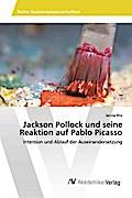 Jackson Pollock und seine Reaktion auf Pablo Picasso
