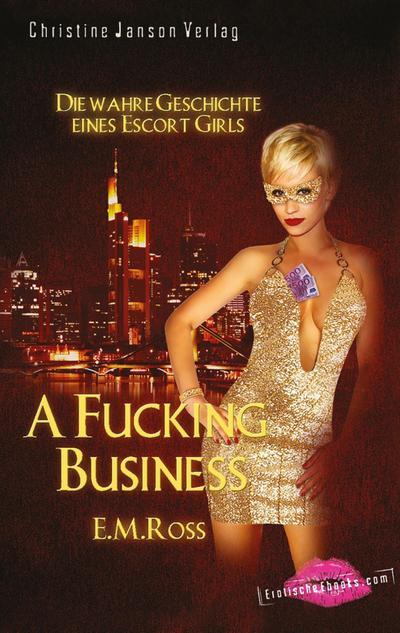 A Fucking Business - Die wahre Geschichte eines Escort Girls