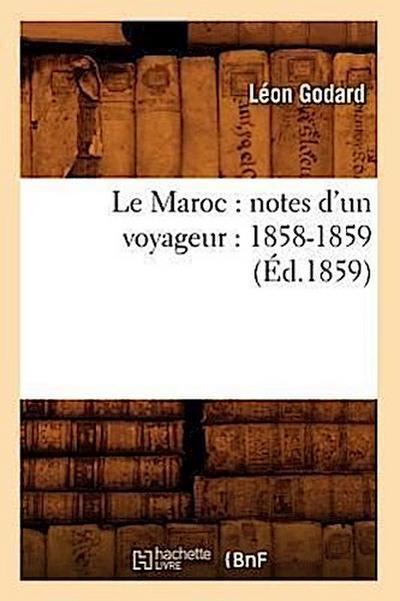 Le Maroc: Notes d'Un Voyageur: 1858-1859 (Éd.1859)