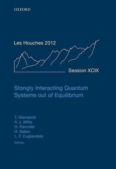 Strongly Interacting Quantum Systems Out of Equilibrium: Lecture Notes of the Les Houches Summer School: Volume 99, August 2012