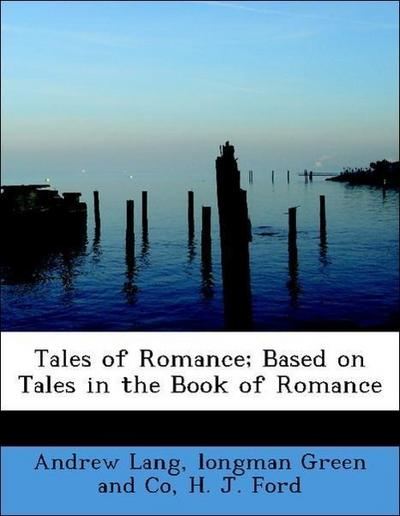 Tales of Romance; Based on Tales in the Book of Romance