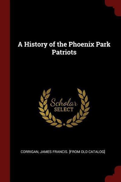 A History of the Phoenix Park Patriots