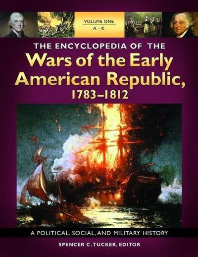 The Encyclopedia of the Wars of the Early American Republic, 1783-1812 [3 Volumes]: A Political, Social, and Military History
