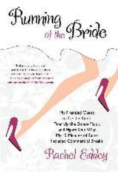 Running of the Bride: My Frenzied Quest to Tie the Knot, Tear Up the Dance Floor, and Figure Out Why My 15 Minutes of Fame Included Commerci