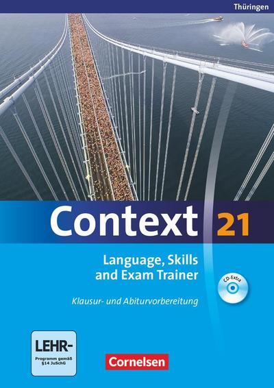 Context 21. Language, Skills and Exam Trainer - Klausur- und Abiturvorbereitung. Workbook. Thüringen