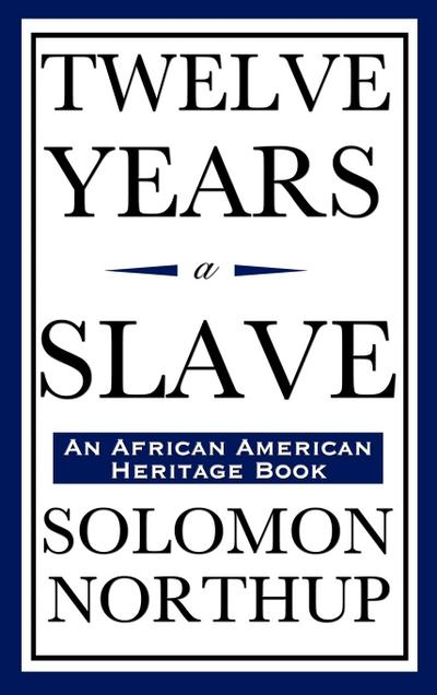 Twelve Years a Slave (an African American Heritage Book)