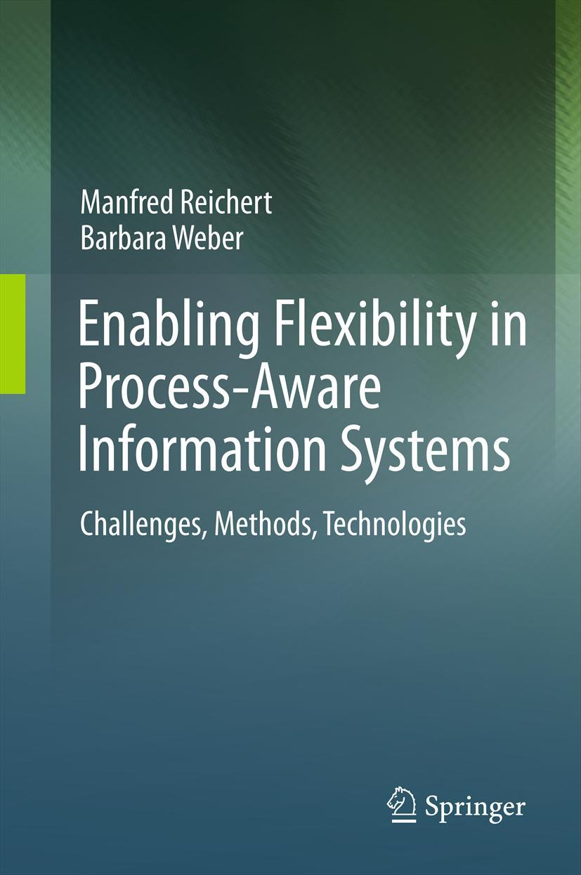 Enabling Flexibility in Process-Aware Information Systems, Manfred Reichert