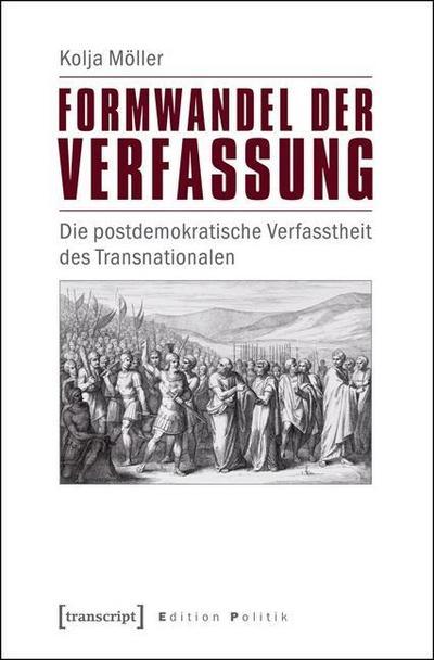 Formwandel der Verfassung: Die postdemokratische Verfasstheit des Transnationalen