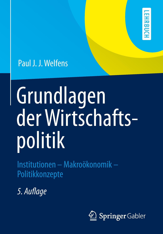 Grundlagen der Wirtschaftspolitik, Paul J. J. Welfens