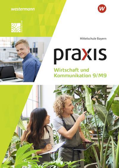 Praxis Wirtschaft und Kommunikation 9/M9. Schülerband. Für Mittelschulen in Bayern