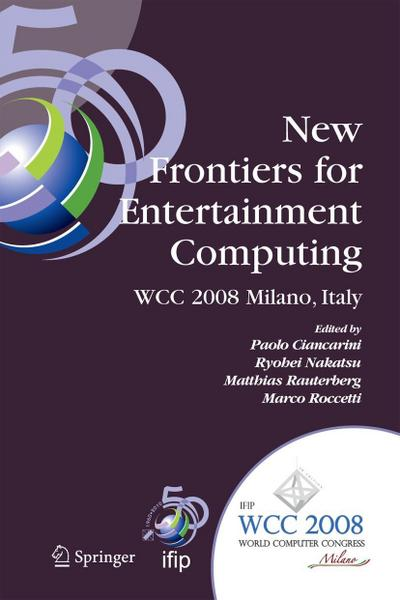 New Frontiers for Entertainment Computing: Ifip 20th World Computer Congress, First Ifip Entertainment Computing Symposium (Ecs 2008), September 7-10,