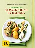 Gesund essen - Die 30-Minuten-Küche für Diabetiker   ; GU Kochen & Verwöhnen Gesund essen; Deutsch; , 80 Fotos -