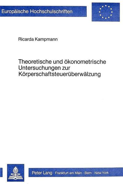 Theoretische und ökonometrische Untersuchungen zur Körperschaftsteuerüberwälzung