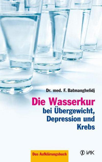 Die Wasserkur bei Übergewicht, Depression und Krebs