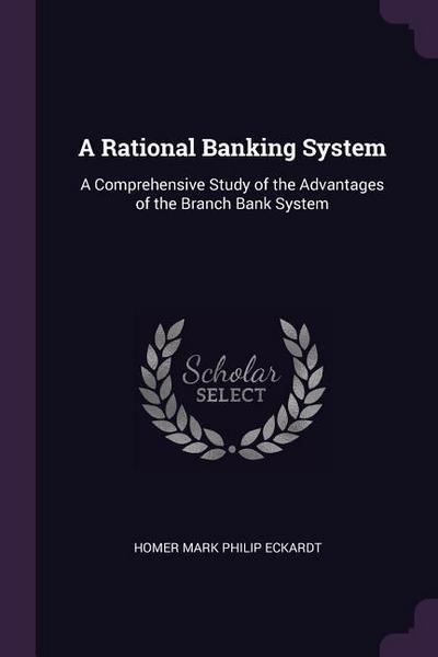 A Rational Banking System: A Comprehensive Study of the Advantages of the Branch Bank System