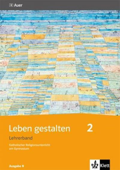 Leben gestalten. Lehrerband ab 7. Schuljahr. Ausgabe N für Realschulen und differenzierende Schulformen