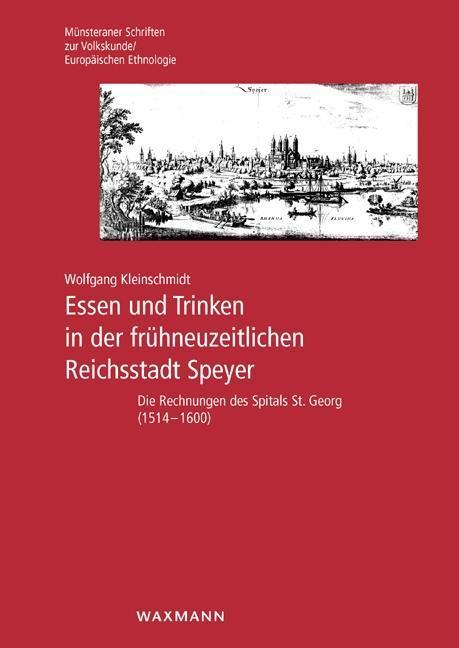 Essen und Trinken in der frühneuzeitlichen Reichsstadt Speyer Wolfgang Klei ...