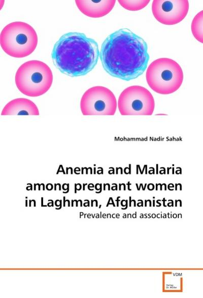 Anemia and Malaria among pregnant women in Laghman, Afghanistan