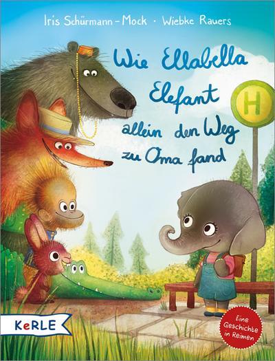 Wie Ellabella Elefant allein den Weg zu Oma fand