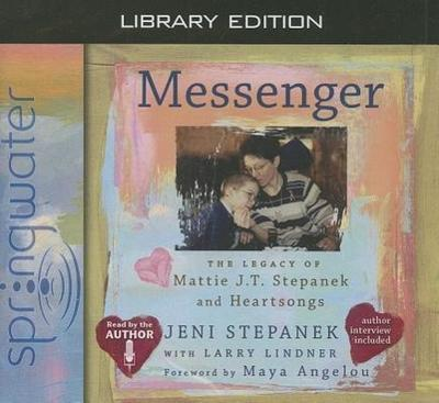 Messenger (Library Edition): The Legacy of Mattie J.T. Stepanek and Heartsongs