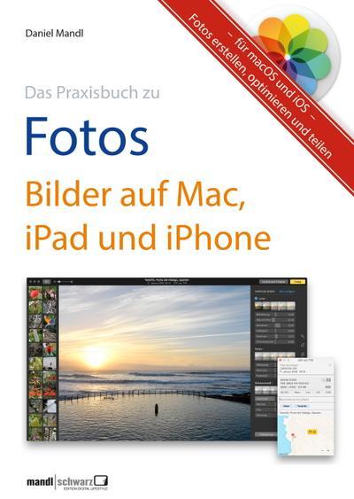 Das Praxisbuch zu Fotos; Bilder auf Mac, iPad und iPhone Fotos erstellen, optimieren und teilen - für macOS und iOS; Deutsch; über 750 vierfarbige Illustrationen