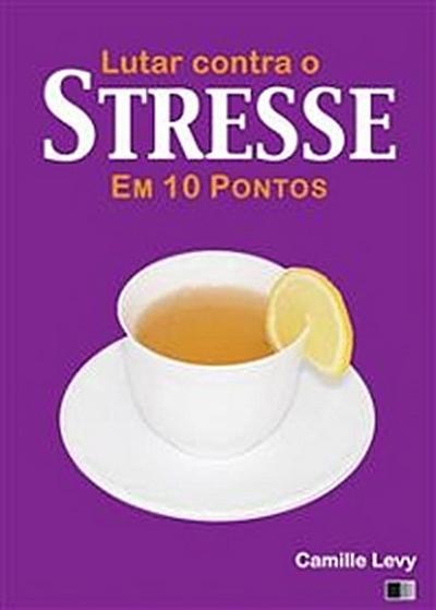 Lutar Contra O Stresse Em 10 Pontos