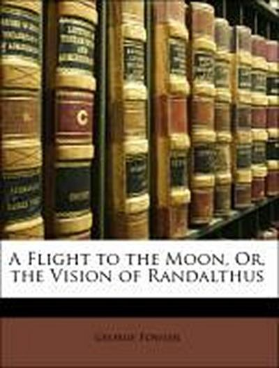 Fowler, G: Flight to the Moon, Or, the Vision of Randalthus