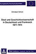 Staat und Geschichtswissenschaft in Deutschland und Frankreich 1871 - 1914