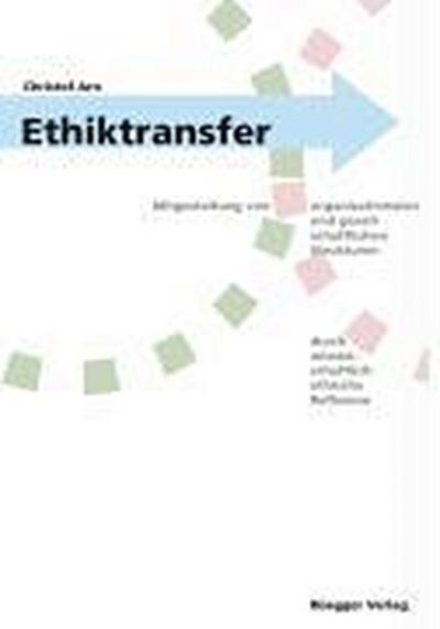 Ethiktransfer: Mitgestaltung von organisationalen und gesellschaftlichen Strukturen durch wissenschaftliche ethische Reflexion