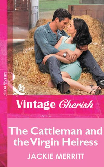 The Cattleman And The Virgin Heiress (Mills & Boon Vintage Cherish)